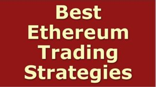 Best Ethereum Trading Strategies | How to Trade Ethereum