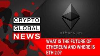 WHAT IS THE FUTURE OF ETHEREUM AND WHERE IS ETH 2.0