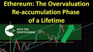 Ethereum: The Overvaluation Re-accumulation Phase of a Lifetime (Part 2)