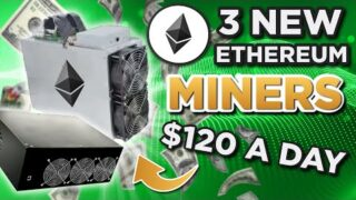3 New Ethereum Miners earning over $120 a day?!